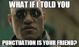 """A Matrix Morpheus meme reads: """"What if I told you punctuation is your friend?"""""""