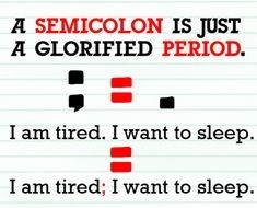 """School-lined paper tells us a semicolon is just a glorified period. """"I am tired. I want to sleep."""" can be changed to """"I am tired; I want to sleep."""""""
