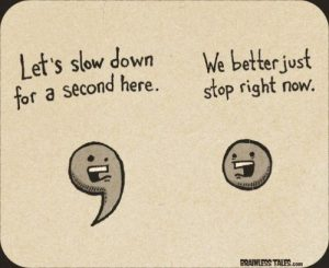 """A comma says, """"Let's slow down for a second here,"""" and a period responds, """"We better just stop right now."""""""