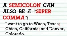 """School-lined paper tells us, """"A semicolon can also be a super comma,"""" and shows, """"I want to go to Waco, Texas; Chico, California; and Denver, Colorado."""""""