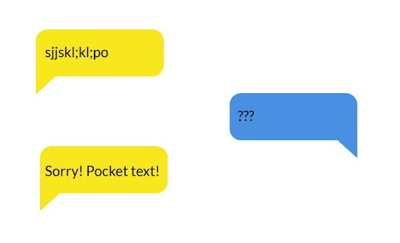 """Shows three text bubbles in a conversation: first bubble is a nonsensical string of words; second person responds with three question marks; first person responds, """"Sorry! Pocket text!"""""""